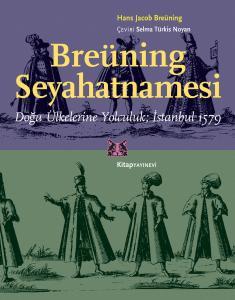 Breüning Seyahatnamesi Doğu Ülkelerine Yolculuk; İstanbul 1579
