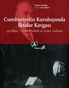Cumhuriyetin Kuruluşunda İktidar Kavgası 150'likler, Takrir-i Sükûn ve İzmir Suikastı