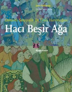 Osmanlı Sarayının En Ünlü Haremağası Hacı Beşir Ağa
