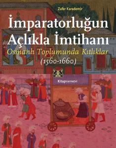 İmparatorluğun Açlıkla İmtihanı Osmanlı Toplumunda Kıtlıklar (1560-1660)