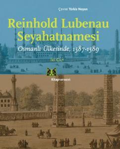 Reinhold Lubenau Seyahatnamesi Osmanlı Ülkesinde, 1587-1589