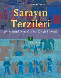 Sarayın Terzileri 16-18. Yüzyıl Osmanlı Hassa Kıyafet Birimleri