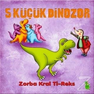 5 Küçük Dinozor: Zorba Kral Ti-Reks