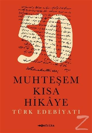 50 Muhteşem Kısa Hikaye (Türk Edebiyatı)