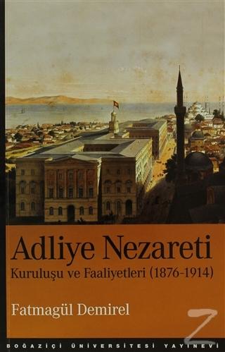 Adliye Nezareti Kuruluşu ve Faaliyetleri (1876-1914) %25 indirimli Fat