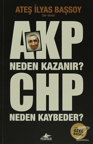 AKP Neden Kazanır? CHP Neden Kaybeder? Ateş İlyas Başsoy