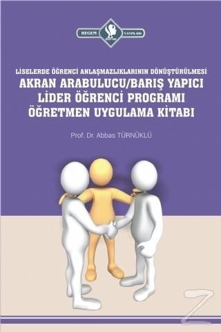 Liselerde Öğrenci Anlaşmazlıklarının Dönüştürülmesi Akran Arabulucu/Barış Yapıcı Lider Öğrenci Programı Öğretmen Uygulama Kitabı