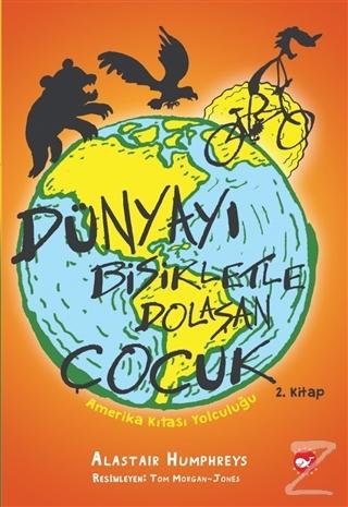 Amerika Kıtası Yolculuğu - Dünyayı Bisikletle Dolaşan Çocuk 2. Kitap