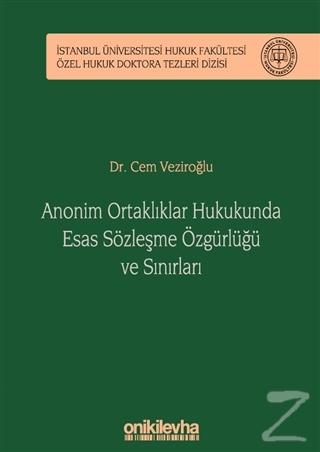 Anonim Ortaklıklar Hukukunda Esas Sözleşme Özgürlüğü ve Sınırları (Cil