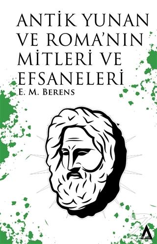 Antik Yunan ve Roma'nın Mitleri ve Efsaneleri E. M. Berens