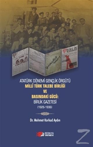 Atatürk Dönemi Gençlik Örğütü Milli Türk Talebe Birliği ve Basındaki Gücü: Birlik Gazetesi (1926-1936)