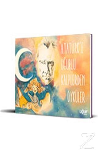Atatürk'e Uğurlu Kalplerden Öyküler (Ciltli)