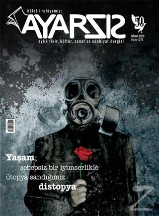 Ayarsız Aylık Fikir Kültür Sanat ve Edebiyat Dergisi Sayı: 50 Nisan 2020