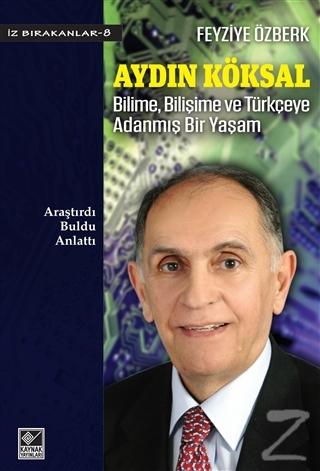 Aydın Köksal - Bilime, Bilişime ve Türkçeye Adanmış Bir Yaşam
