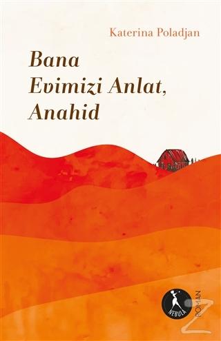 Bana Evimizi Anlat, Anahid
