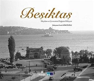 Beşiktaş Meydanı ve Çevresinin Değişimi Hikayesi