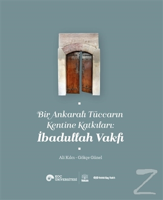 Bir Ankaralı Tüccarın Kentine Katkıları: İbadullah Vakfı Ali Kılcı