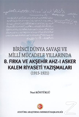 Birinci Dünya Savaşı ve Milli Mücadele Yıllarında 8.Fırka ve Akşehir Ahz-ı Asker Kalem Riyaseti Yazışmaları (1915-1921)