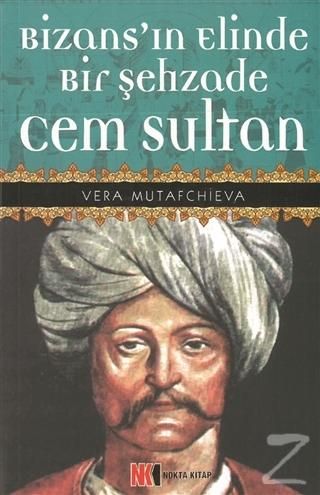 Bizans'ın Elinde Bir Şehzade Cem Sultan Vera Mutafchieva
