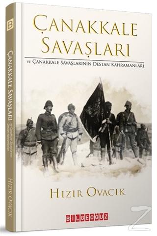 Çanakkale Savasları ve Çanakkale Savaşlarının Destan Kahramanları