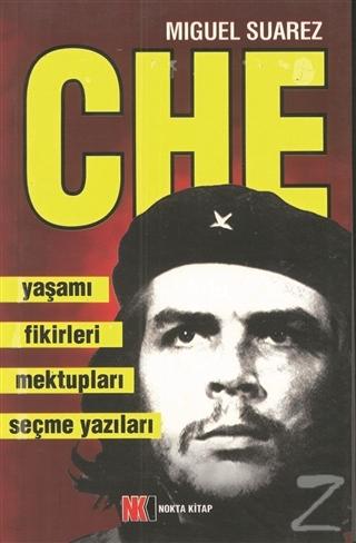 Che - Yaşamı Fikirleri Mektupları Seçme Yazıları Miguel Suarez
