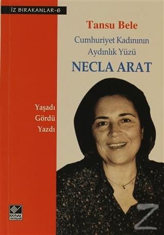 Cumhuriyet Kadınının Aydınlık Yüzü Necla Arat