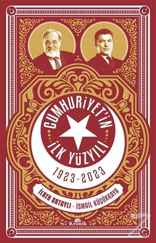 Cumhuriyetin İlk Yüzyılı 1923 - 2023 İlber Ortaylı