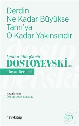 Derdin Ne Kadar Büyükse Tanrı'ya O Kadar Yakınsındır - Fyodor Mihayloviç Dostoyevski'Den Hayat Dersleri