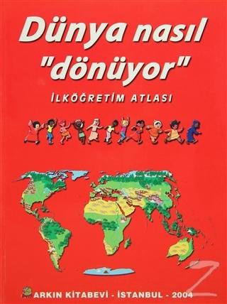 Dünya Nasıl Dönüyor - İlköğretim Atlası