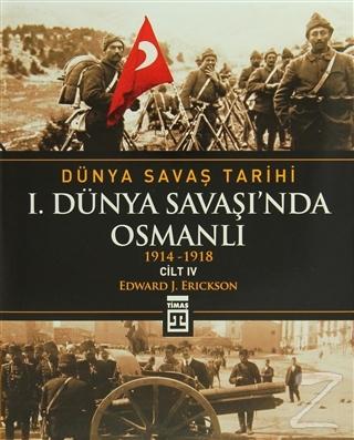 Dünya Savaş Tarihi Cilt 4: 1. Dünya Savaşı'nda Osmanlı (Ciltli)