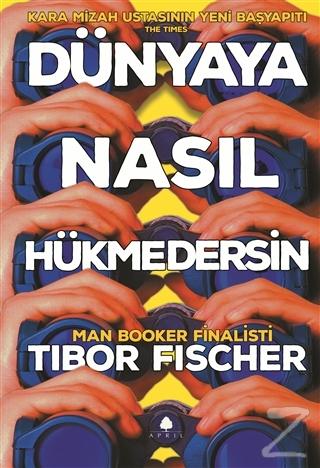 Dünyaya Nasıl Hükmedersin Tibor Fischer