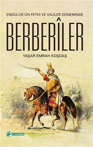Endülüs'ün Fethi ve Valiler Döneminde Berberiler Yaşar Emrah Koşdaş