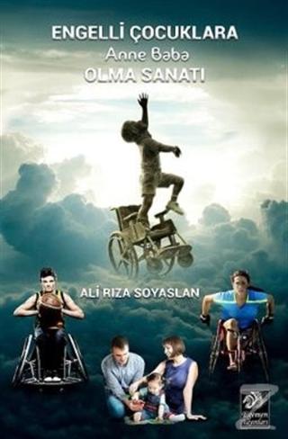 Engelli Çocuklara Anne Baba Olma Sanatı