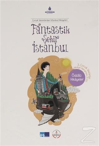 Fantastik Şehir İstanbul - Çocuk Yazarlardan İstanbul Hikayeleri