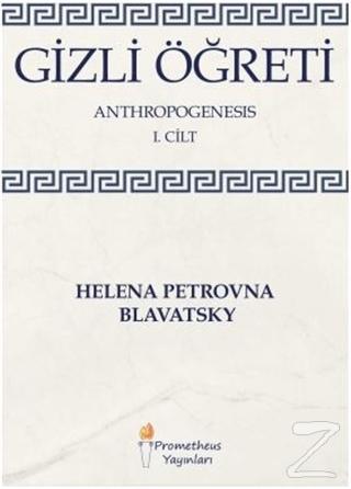 Gizli Öğreti 1. Cilt Helena Petrovna Blavatsky