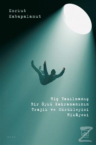 Hiç Yazılmamış Bir Öykü Kahramanının Trajik ve Sürükleyici Hikayesi