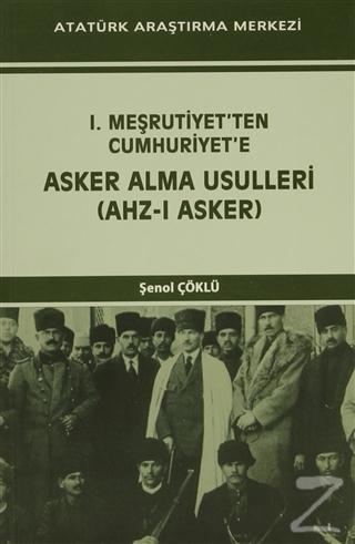 I. Meşrutiyet'ten Cumhuriyet'e  Asker Alma Usulleri (Ahz-ı Asker)