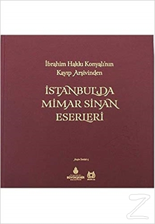 Ibrahim Hakki Konyali'nin Kayip Arsivinden Istanbul'da Mimar Sinan Ese