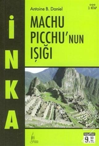 İnka Machu Picchu'nun Işığı 3. Kitap