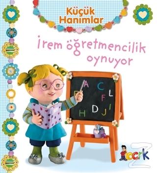İrem Öğretmencilik Oynuyor - Küçük Hanımlar (Ciltli)