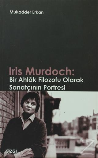 Iris Murdoch: Bir Ahlak Filozofu Olarak Sanatçının Portresi