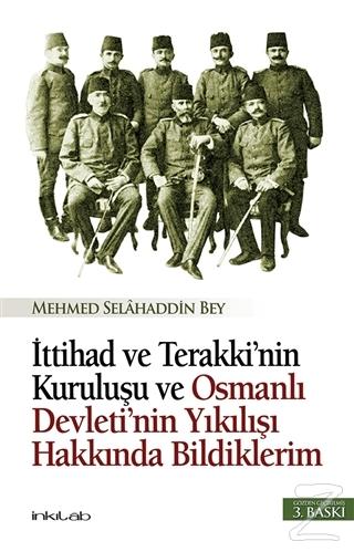İttihad ve Terakki'nin Kuruluşu ve Osmanlı Devleti'nin Yıkılışı Hakkında Bildiklerim