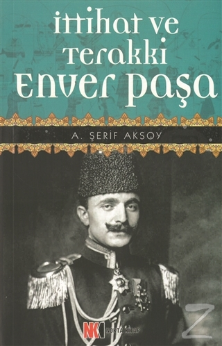 İttihat ve Terakki Enver Paşa A. Şerif Aksoy
