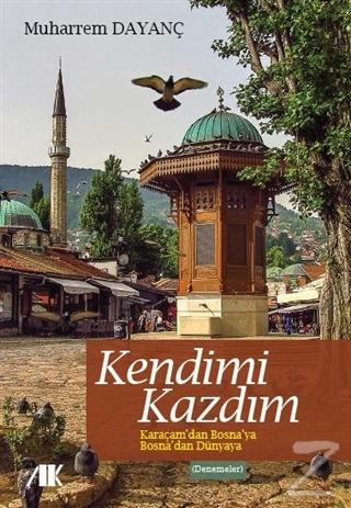Kendimi Kazdım Karaçam'dan Bosna'ya Bosna'dan Dünya'ya - %24 indirimli