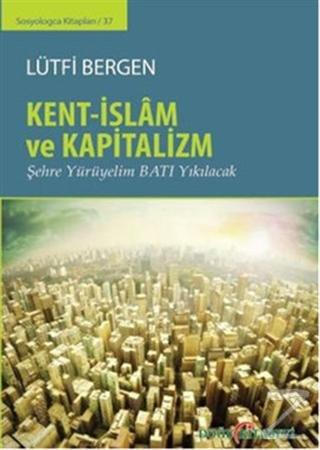 Kent-İslam ve Kapitalizm (Ciltli)