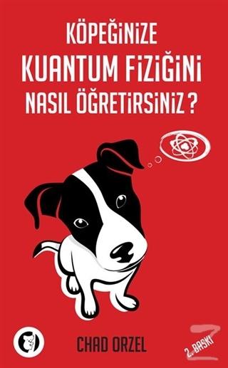Köpeğinize Kuantum Fiziğini Nasıl Öğretirsiniz?