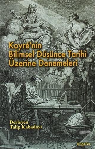 Koyre\'nin Bilimsel Düşünce Tarihi Üzerine Denemeleri Talip Kabadayı