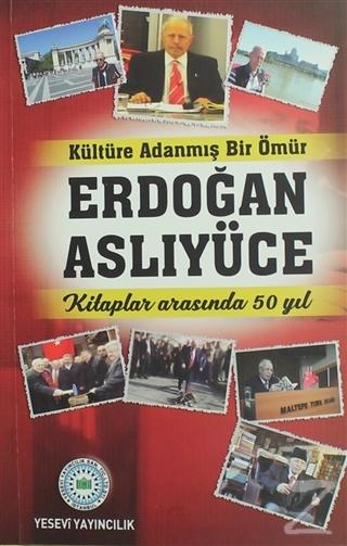 Kültüre Adanmış Bir Ömür Erdoğan Aslıyüce