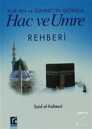 Kur'an ve Sünnet'in Işığında Hac ve Umre Rehberi