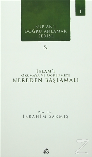 Kur'an'ı Doğru Anlamak Serisi -1 : İslam'ı Okumaya ve Öğrenmeye Nereden Başlamalı